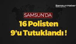Samsun'da 16 Polisten 9'u Tutuklandı !