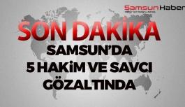 Samsun'da 5 Hakim ve Savcı Gözaltında