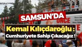 Kılıçdaroğlu : Cumhuriyete Sahip Çıkacağız