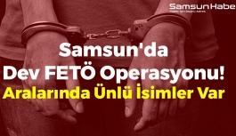 Samsun'da Dev FETÖ Operasyonu! Aralarında Ünlü İsimler Var