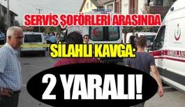 Servis şoförleri arasında silahlı kavga!