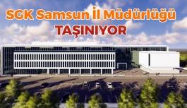 SGK Samsun İl Müdürlüğü Taşınıyor