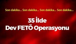 35 İlde Dev FETÖ Operasyonu