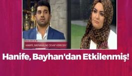 Hanife, Bayhan'dan Etkilenmiş!