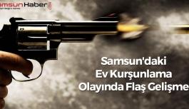 Samsun'daki Ev Kurşunlama Olayında Flaş Gelişme