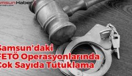 Samsun'daki FETÖ Operasyonlarında Çok Sayıda Tutuklama
