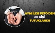 Aynı İlde 3 Günde 80 Kişi FETÖ'den Tutuklandı!