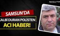Samsun'da Kalbi Duran Polisten Acı Haber!