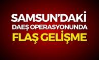 Samsun'daki DAEŞ Operasyonunda Flaş Gelişme
