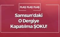 Samsun'daki O Dergiye Kapatılma Şoku!