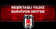Beşiktaşlı Yıldız Oyuncu Survivor 2017'de