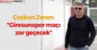 Coşkun Zeren: 'Giresunspor maçı zor geçecek'