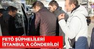 FETÖ Şüphelileri İstanbul'a Gönderildi