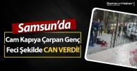 Samsun'da Cam Kapıyı Açık Zanneden Genç Feci Şekilde Can Verdi!
