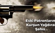 Samsun'da Eski Patronlarına Kurşun Yağdıran Şahıs...