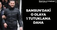Samsun'daki O Olayda Bir Tutuklama Daha