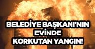 Belediye Başkanı'nın Evinde Yangın!