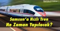Samsun'a Hızlı Tren Yapılacak Mı?