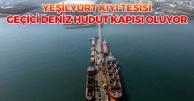 Yeşilyurt Kıyı Tesisi Geçici Deniz Hudut Kapısı Oluyor