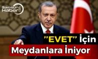 Cumhurbaşkanı Erdoğan, Referandum İçin Meydanlara İniyor