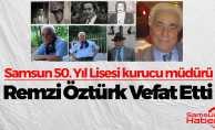 Samsun 50. Yıl Lisesi kurucu müdürü Remzi Öztürk vefat etti