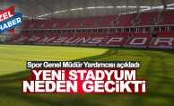 'Yeni stadyum neden gecikti' Spor Genel Müdür Yardımcısı açıkladı