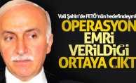 FETÖ'den Samsun Valisi İbrahim Şahin için operasyon emri