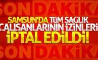 Samsun'da tüm sağlık çalışanlarının izinleri iptal edildi