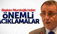Başkan Murzioğlu'ndan önemli açıklamalar