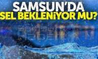 Samsun'da sel bekleniyor mu?