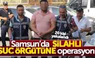 Samsun'da silahlı çeteye operasyon: 20 kişi yakalandı