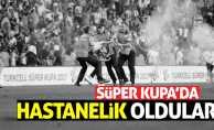 Süper Kupa'da hastanelik oldular