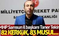 MHP Samsun İl Başkanı Taner Tekin: 82 Kerkük, 83 Musul...