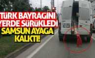 Samsun'da bayrağa saygısızlık!