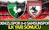 Denizlispor 0-0 Samsunspor (İlk yarı sonucu)
