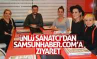 Ünlü Sanatçı'dan Samsunhaber.com'a ziyaret