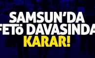 Samsun'da FETÖ davası! Karar açıklandı