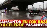Samsun'da en çok kaza o ilçelerde yaşanıyor