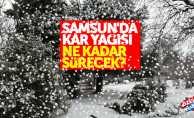 Samsun'da kar yağışı ne kadar sürecek?