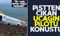Trabzon'da pistten çıkan uçağın pilotu konuştu