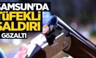 Samsun'da tüfekli saldırı: 3 gözaltı