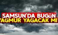 Samsun'da bugün yağmur yağacak mı?