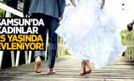 Samsun'da kadınlar 25 yaşındaki evleniyor