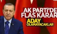 AK Parti'de flaş gelişme: Aday olamayacaklar