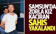 Samsun'da kız kaçıran şahıs yakalandı