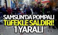 Samsun'da pompalı tüfekle saldırı! 1 yaralı