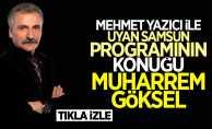 Mehmet Yazıcı ile Uyan Samsun'un konuğu Muharrem Göksel