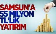 Samsun'a 55 Milyon TL'lik yatırım
