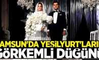 Samsun'da Yeşilyurt'ların görkemli düğünü