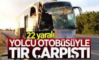 Yolcu otobüsüyle tır çarpıştı: 22 yaralı